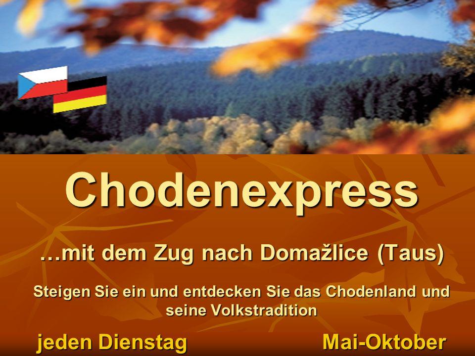 Chodenexpress …mit dem Zug nach Domažlice (Taus) Steigen Sie ein und entdecken Sie das Chodenland und seine Volkstradition jeden Dienstag Mai-Oktober