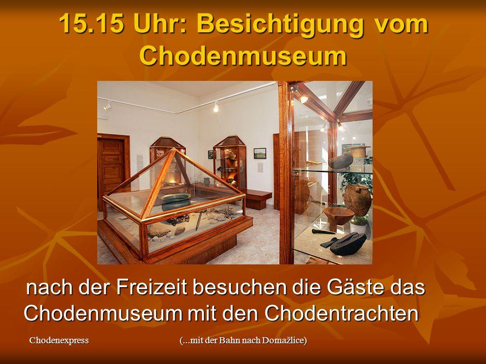 15.15 Uhr: Besichtigung vom Chodenmuseum