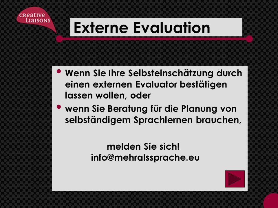 Externe Evaluation Wenn Sie Ihre Selbsteinschätzung durch einen externen Evaluator bestätigen lassen wollen, oder.
