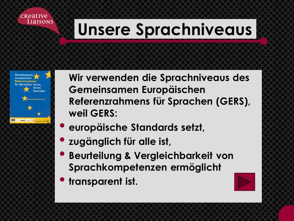 Unsere Sprachniveaus Wir verwenden die Sprachniveaus des Gemeinsamen Europäischen Referenzrahmens für Sprachen (GERS), weil GERS: