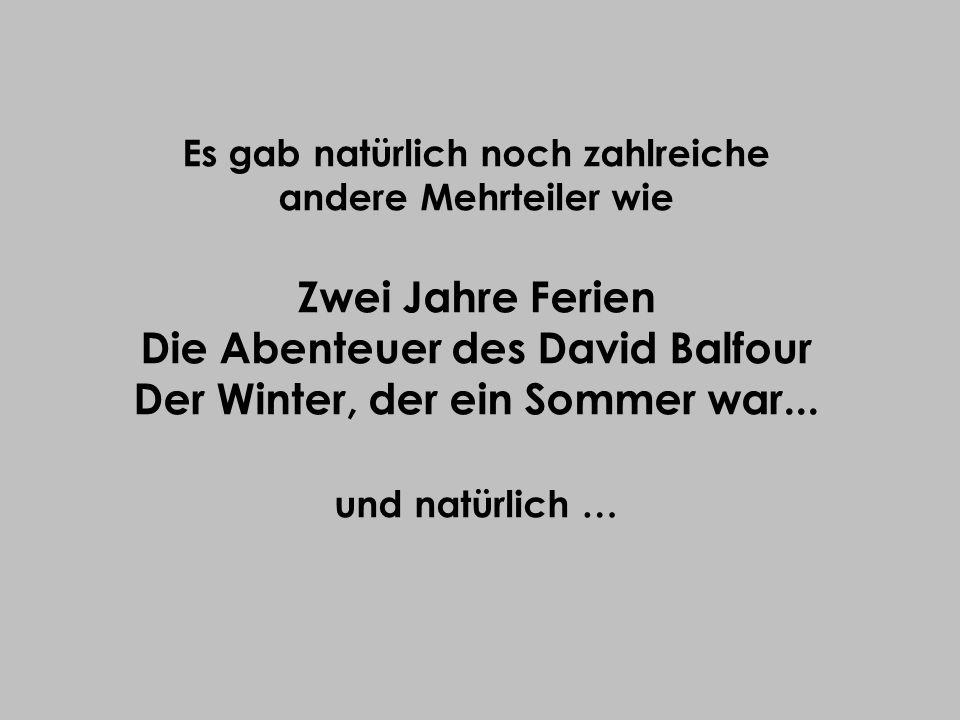 Es gab natürlich noch zahlreiche andere Mehrteiler wie Zwei Jahre Ferien Die Abenteuer des David Balfour Der Winter, der ein Sommer war...