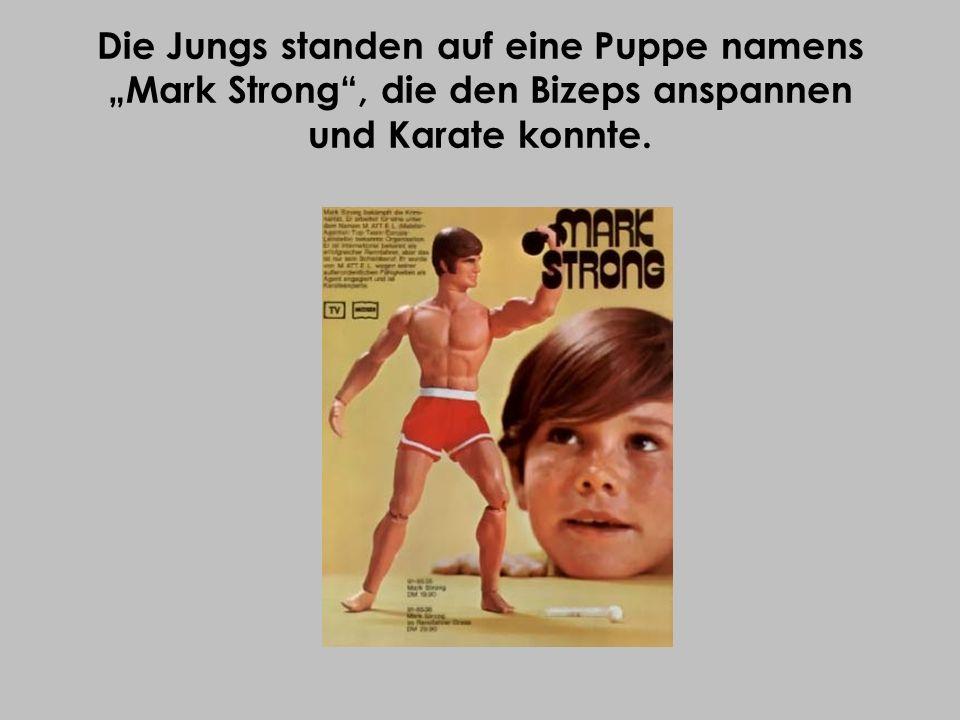 """Die Jungs standen auf eine Puppe namens """"Mark Strong , die den Bizeps anspannen und Karate konnte."""