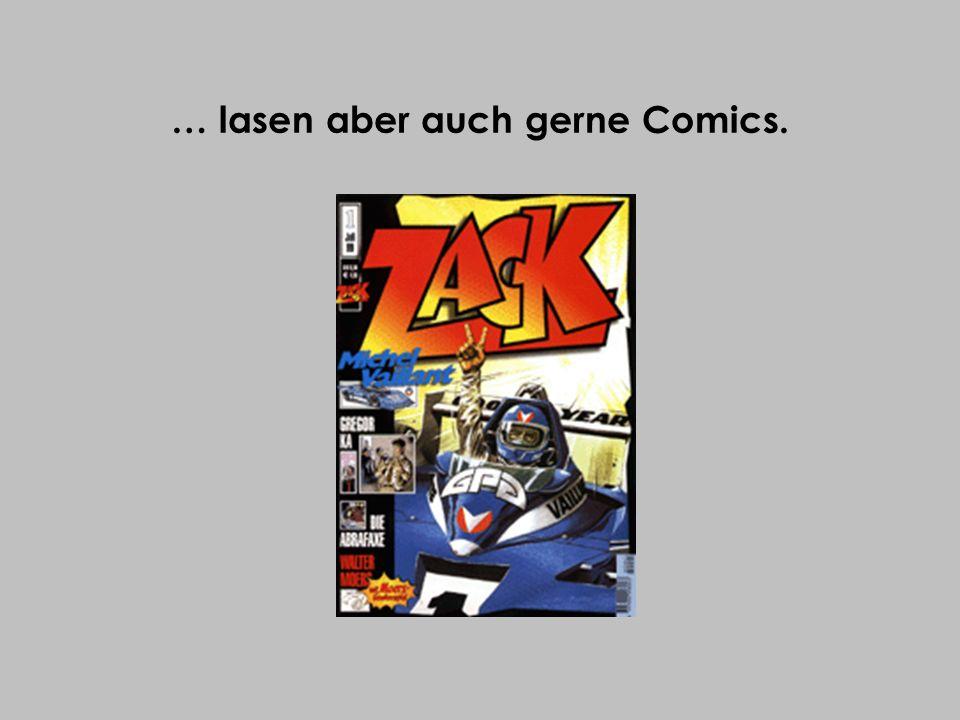 … lasen aber auch gerne Comics.