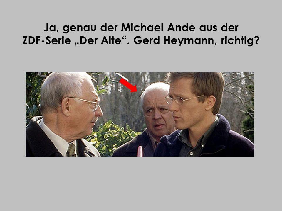 """Ja, genau der Michael Ande aus der ZDF-Serie """"Der Alte"""
