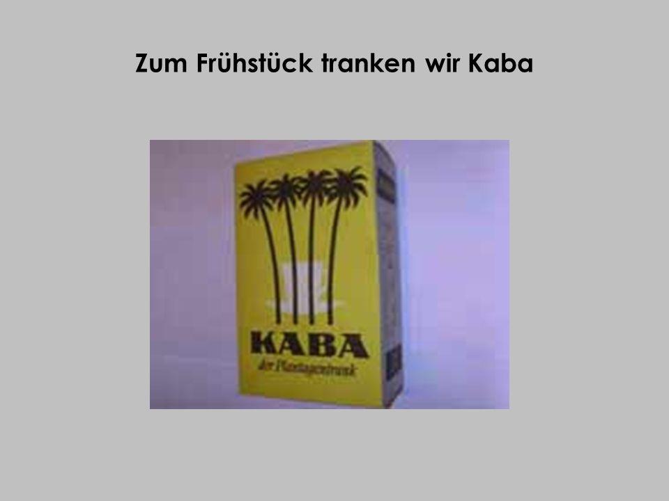Zum Frühstück tranken wir Kaba
