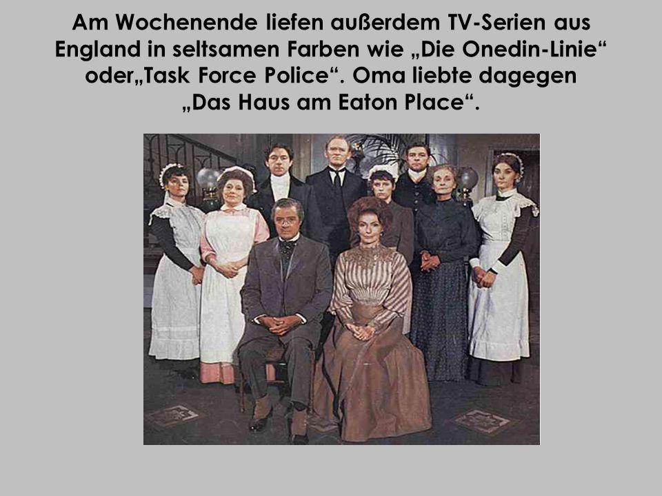 """Am Wochenende liefen außerdem TV-Serien aus England in seltsamen Farben wie """"Die Onedin-Linie oder""""Task Force Police ."""
