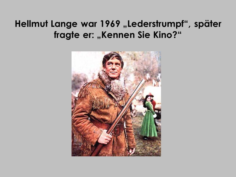 "Hellmut Lange war 1969 ""Lederstrumpf , später fragte er: ""Kennen Sie Kino"