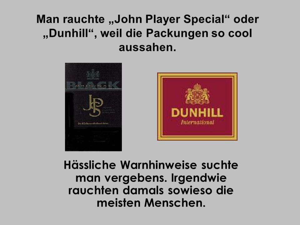 """Man rauchte """"John Player Special oder """"Dunhill , weil die Packungen so cool aussahen."""
