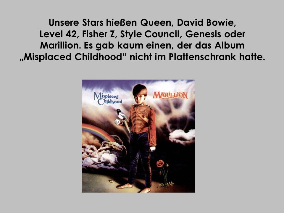 Unsere Stars hießen Queen, David Bowie, Level 42, Fisher Z, Style Council, Genesis oder Marillion.