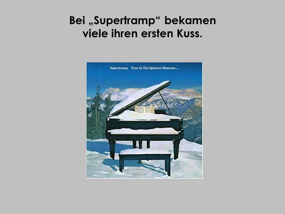 """Bei """"Supertramp bekamen viele ihren ersten Kuss."""
