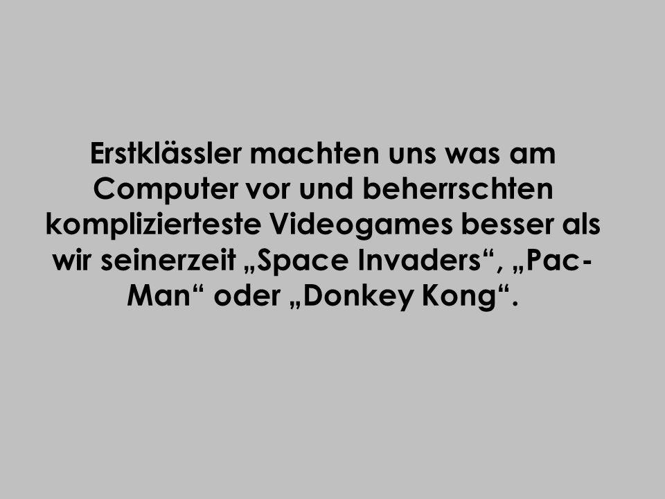 """Erstklässler machten uns was am Computer vor und beherrschten komplizierteste Videogames besser als wir seinerzeit """"Space Invaders , """"Pac-Man oder """"Donkey Kong ."""