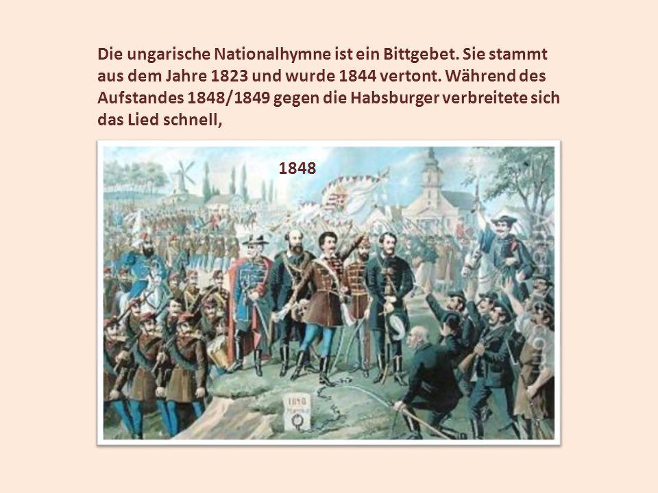 Die ungarische Nationalhymne ist ein Bittgebet