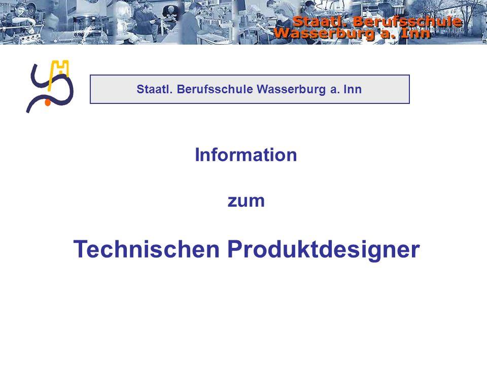 Staatl. Berufsschule Wasserburg a. Inn Technischen Produktdesigner