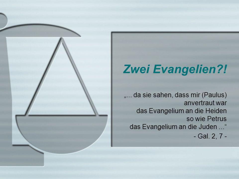 """Zwei Evangelien ! """"... da sie sahen, dass mir (Paulus) anvertraut war das Evangelium an die Heiden so wie Petrus das Evangelium an die Juden ..."""
