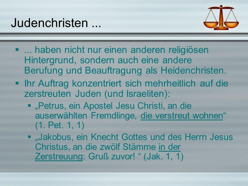 Judenchristen ... ... haben nicht nur einen anderen religiösen Hintergrund, sondern auch eine andere Berufung und Beauftragung als Heidenchristen.