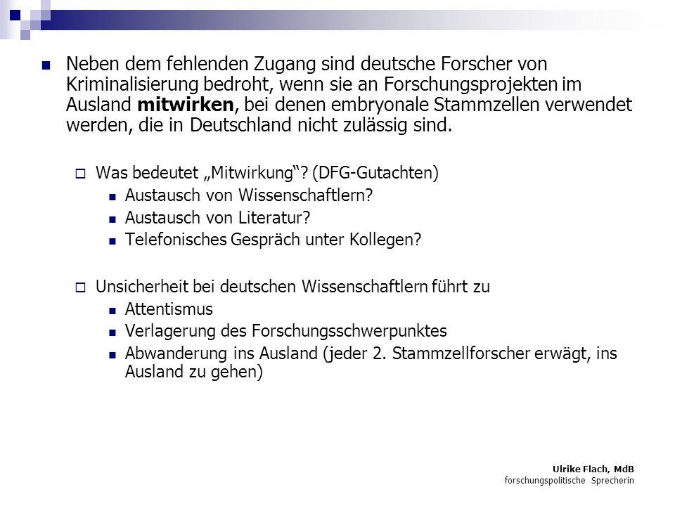 Neben dem fehlenden Zugang sind deutsche Forscher von Kriminalisierung bedroht, wenn sie an Forschungsprojekten im Ausland mitwirken, bei denen embryonale Stammzellen verwendet werden, die in Deutschland nicht zulässig sind.