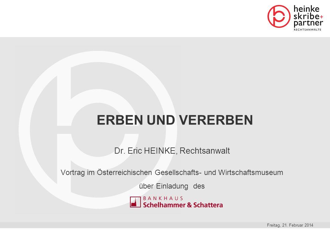 ERBEN UND VERERBEN Dr. Eric HEINKE, Rechtsanwalt