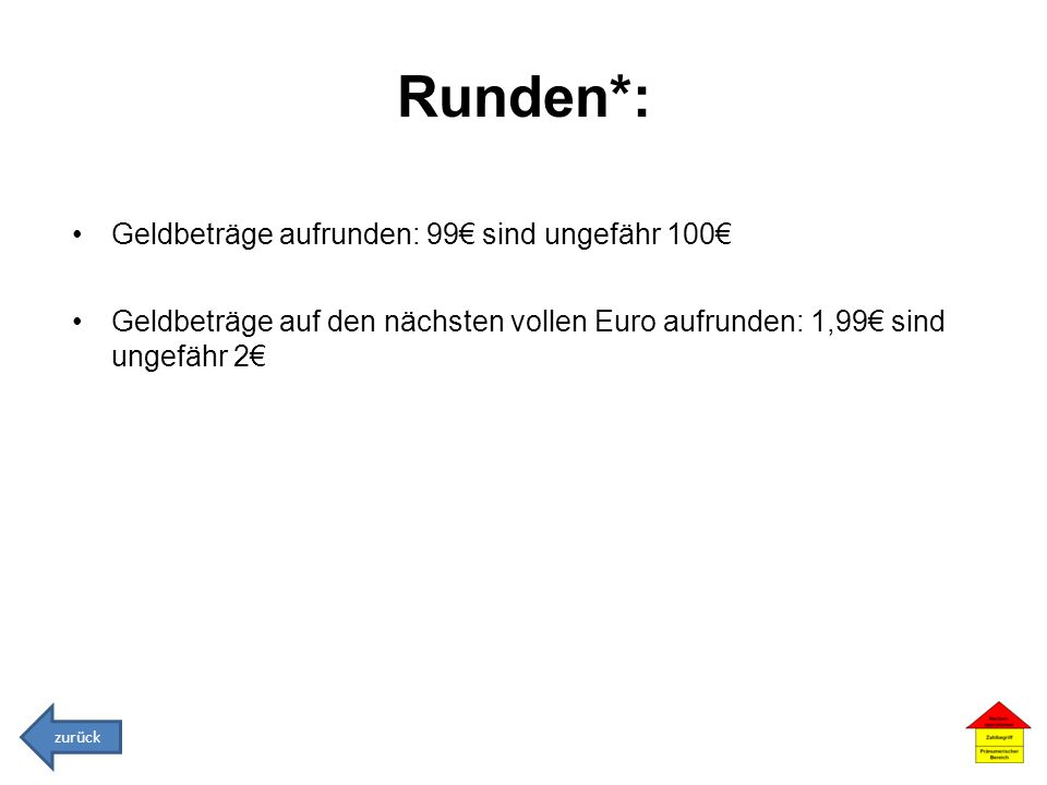 Runden*: Geldbeträge aufrunden: 99€ sind ungefähr 100€