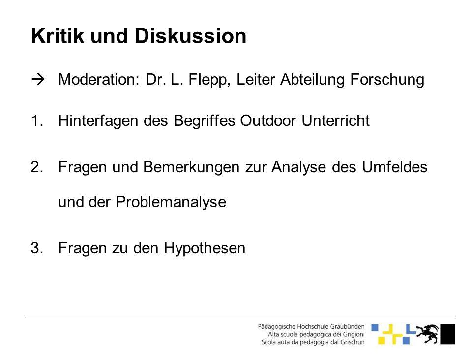 Kritik und Diskussion Moderation: Dr. L. Flepp, Leiter Abteilung Forschung. Hinterfagen des Begriffes Outdoor Unterricht.