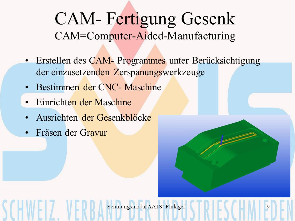 CAM- Fertigung Gesenk CAM=Computer-Aided-Manufacturing