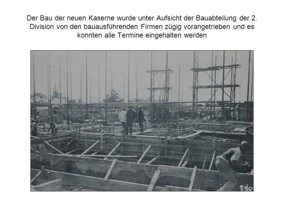 Der Bau der neuen Kaserne wurde unter Aufsicht der Bauabteilung der 2