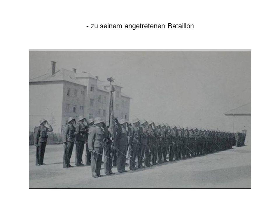 - zu seinem angetretenen Bataillon