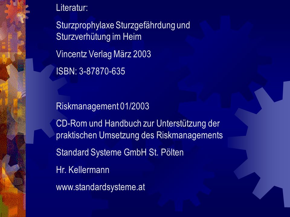 Literatur: Sturzprophylaxe Sturzgefährdung und Sturzverhütung im Heim. Vincentz Verlag März 2003. ISBN: 3-87870-635.