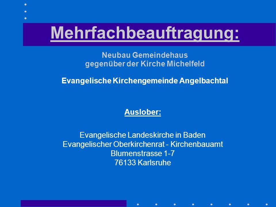Mehrfachbeauftragung: Neubau Gemeindehaus gegenüber der Kirche Michelfeld Evangelische Kirchengemeinde Angelbachtal
