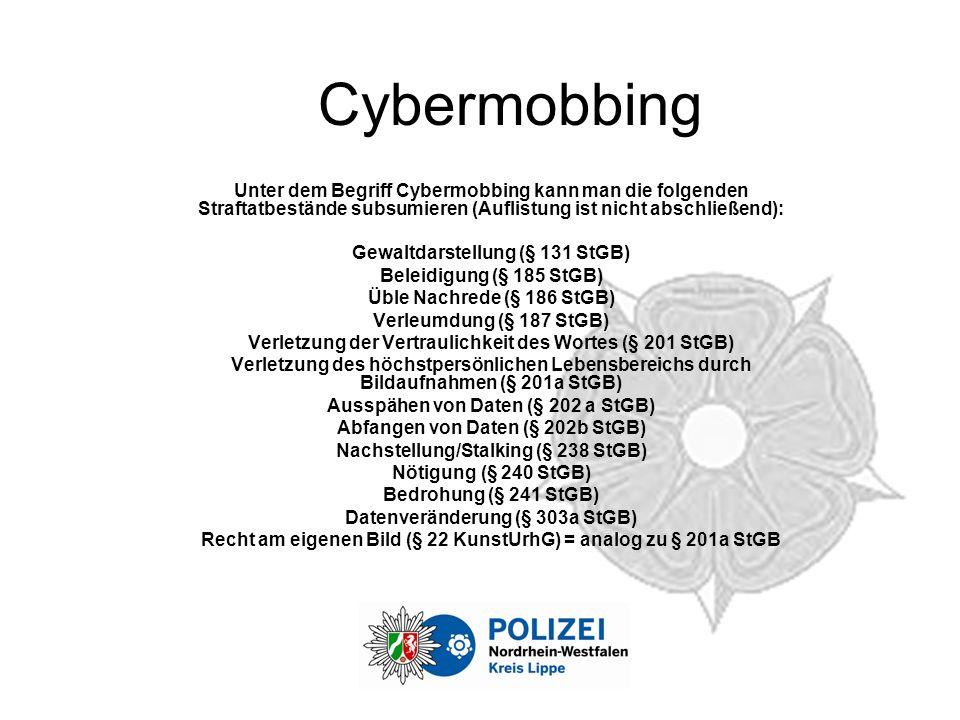 Cybermobbing Unter dem Begriff Cybermobbing kann man die folgenden Straftatbestände subsumieren (Auflistung ist nicht abschließend):