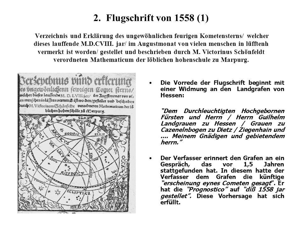 2. Flugschrift von 1558 (1) Verzeichnis und Erklärung des ungewöhnlichen feurigen Kometensterns/ welcher dieses lauffende M.D.CVIII. jar/ im Augustmonat von vielen menschen in lüfftenh vermerkt ist worden/ gestellet und beschrieben durch M. Victorinus Schönfeldt verordneten Mathematicum der löblichen hohenschule zu Marpurg.