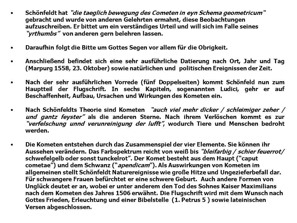 Schönfeldt hat die taeglich bewegung des Cometen in eyn Schema geometricum gebracht und wurde von anderen Gelehrten ermahnt, diese Beobachtungen aufzuschreiben. Er bittet um ein verständiges Urteil und will sich im Falle seines yrthumbs von anderen gern belehren lassen.
