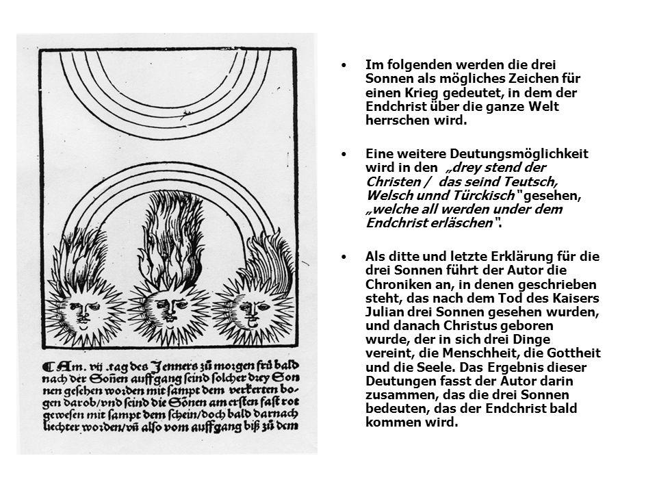 Im folgenden werden die drei Sonnen als mögliches Zeichen für einen Krieg gedeutet, in dem der Endchrist über die ganze Welt herrschen wird.