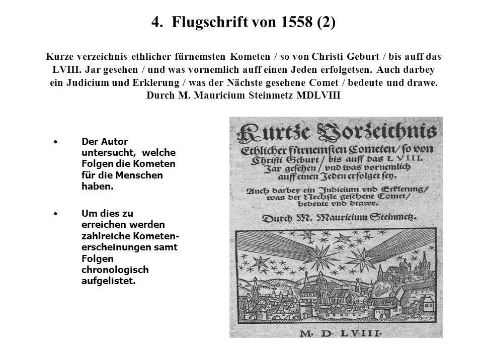 4. Flugschrift von 1558 (2) Kurze verzeichnis ethlicher fürnemsten Kometen / so von Christi Geburt / bis auff das LVIII. Jar gesehen / und was vornemlich auff einen Jeden erfolgetsen. Auch darbey ein Judicium und Erklerung / was der Nächste gesehene Comet / bedeute und drawe. Durch M. Mauricium Steinmetz MDLVIII