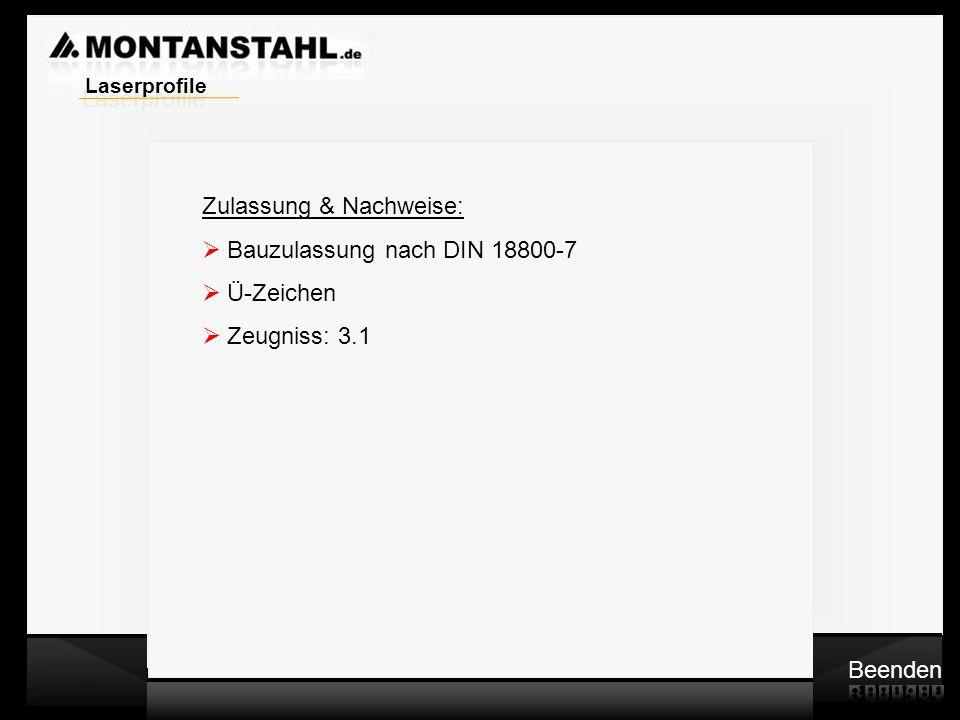 Laserprofile Zulassung & Nachweise: Bauzulassung nach DIN 18800-7 Ü-Zeichen Zeugniss: 3.1 Beenden