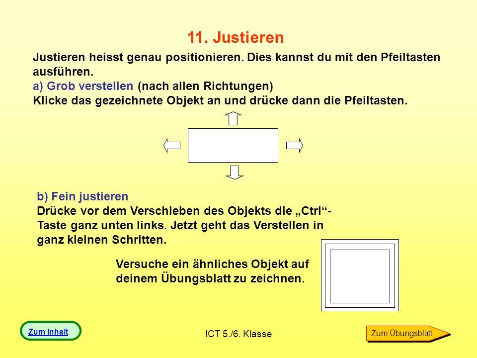 11. Justieren Justieren heisst genau positionieren. Dies kannst du mit den Pfeiltasten ausführen. a) Grob verstellen (nach allen Richtungen)
