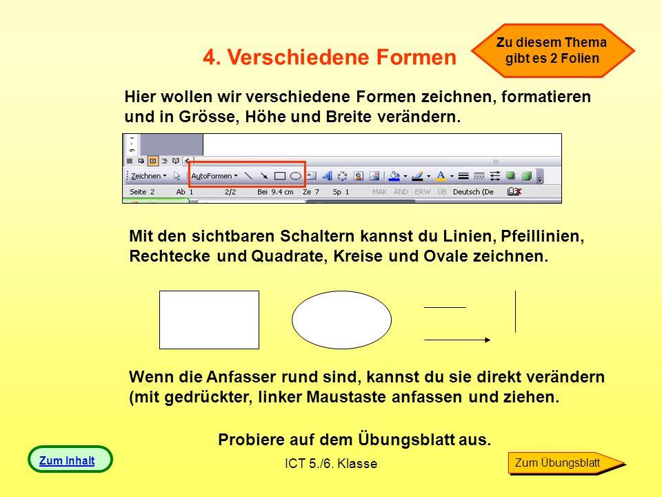 Zu diesem Thema gibt es 2 Folien. 4. Verschiedene Formen. Hier wollen wir verschiedene Formen zeichnen, formatieren.