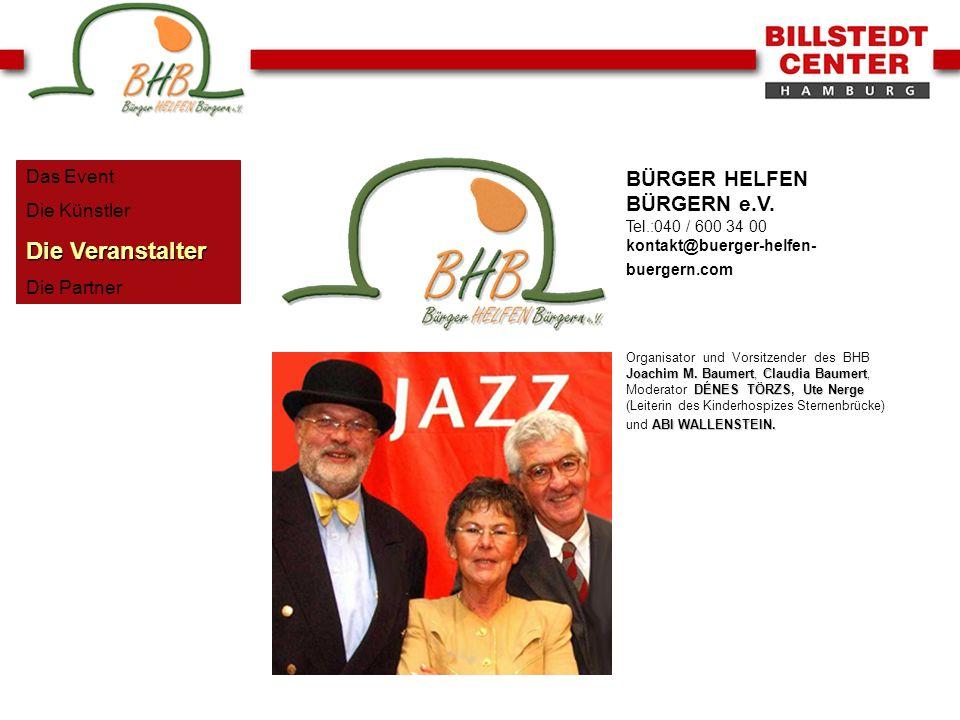 Das Event Die Künstler. Die Veranstalter. Die Partner. BÜRGER HELFEN BÜRGERN e.V. Tel.:040 / 600 34 00 kontakt@buerger-helfen-buergern.com.