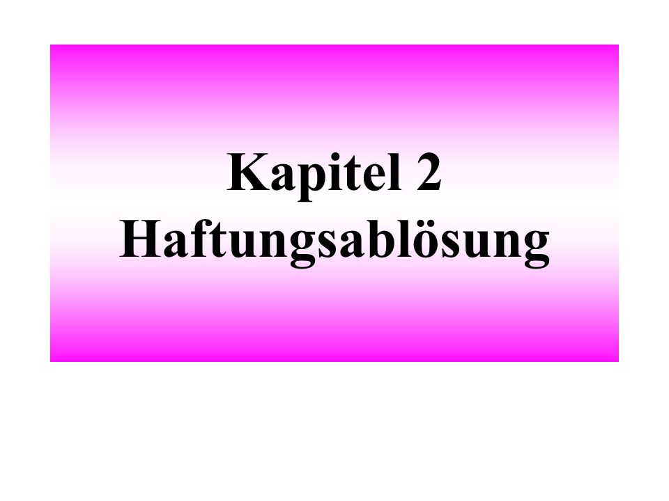 Kapitel 2 Haftungsablösung