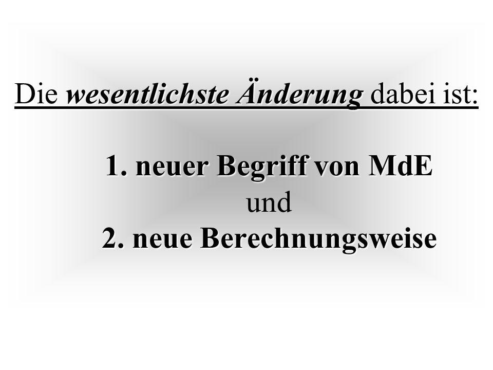 Die wesentlichste Änderung dabei ist: 1. neuer Begriff von MdE und 2