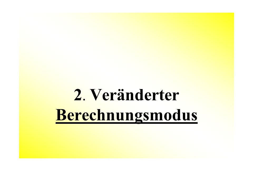 2. Veränderter Berechnungsmodus