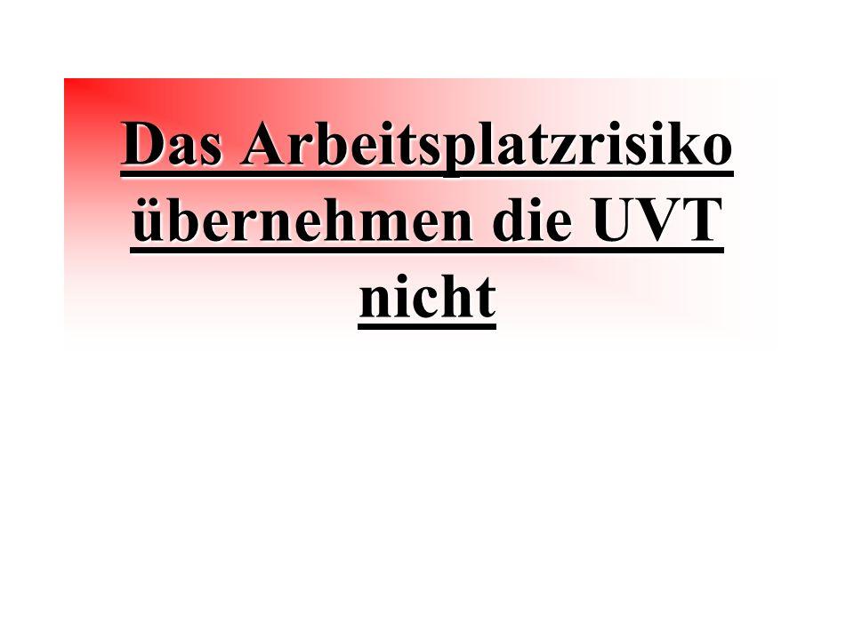 Das Arbeitsplatzrisiko übernehmen die UVT nicht