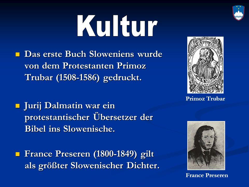 Kultur Das erste Buch Sloweniens wurde von dem Protestanten Primoz
