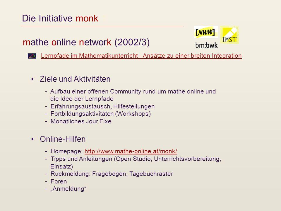 Die Initiative monk 1 mathe online network (2002/3) Lernpfade im Mathematikunterricht - Ansätze zu einer breiten Integration.
