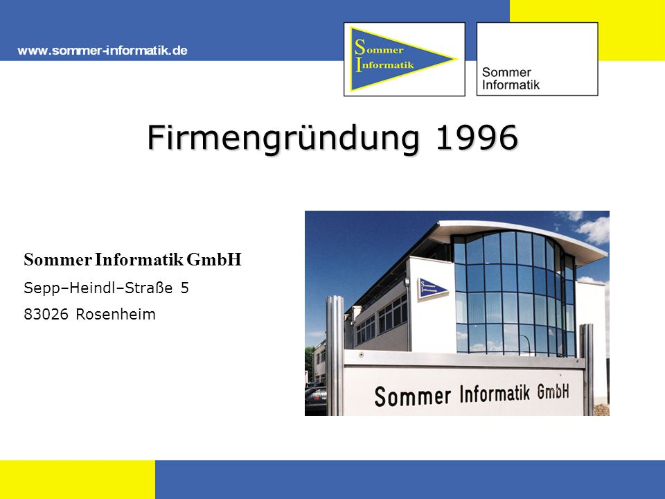 Firmengründung 1996 Sommer Informatik GmbH Sepp–Heindl–Straße 5