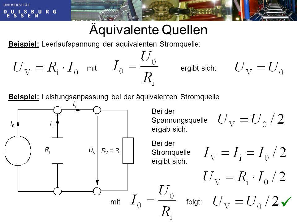 Äquivalente Quellen Beispiel: Leerlaufspannung der äquivalenten Stromquelle: mit. ergibt sich: