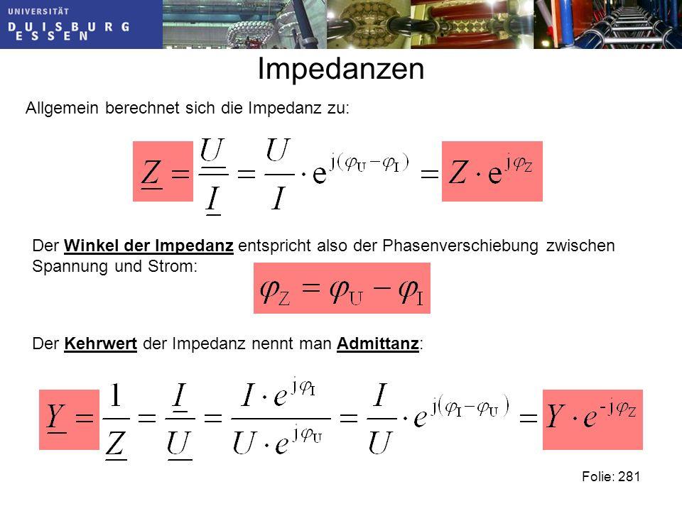 Impedanzen Allgemein berechnet sich die Impedanz zu: