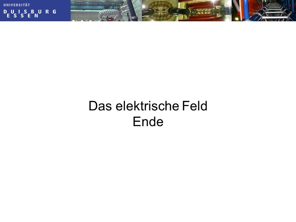 Das elektrische Feld Ende