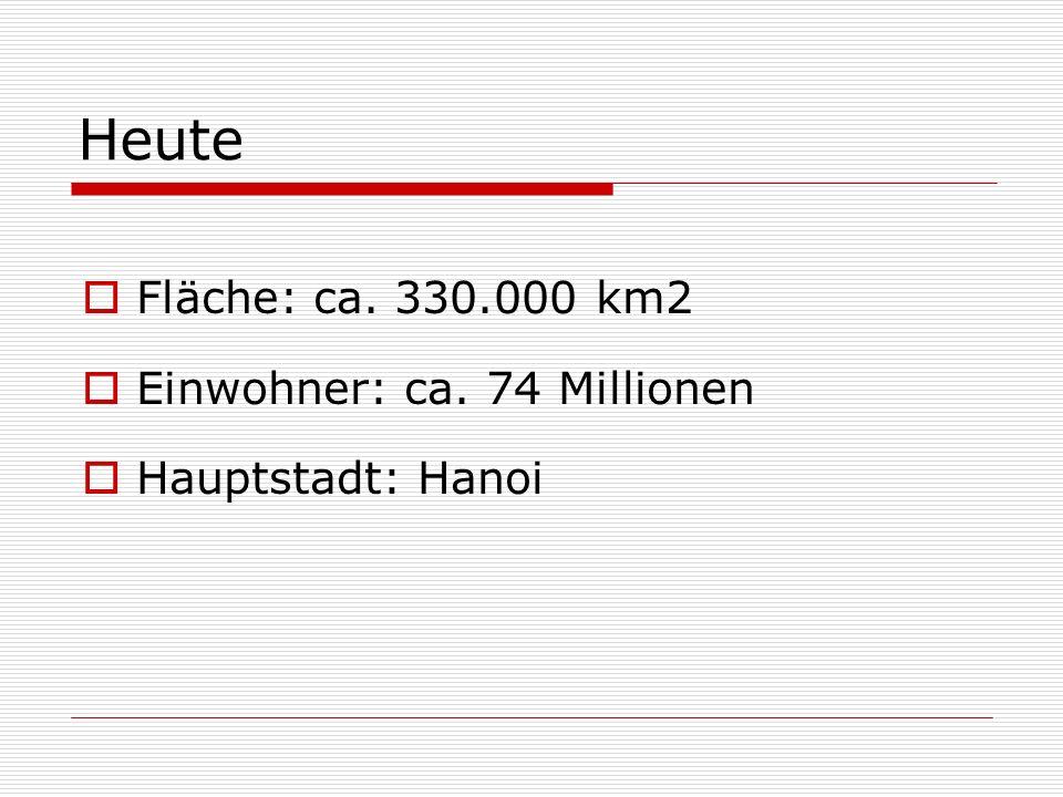 Heute Fläche: ca. 330.000 km2 Einwohner: ca. 74 Millionen