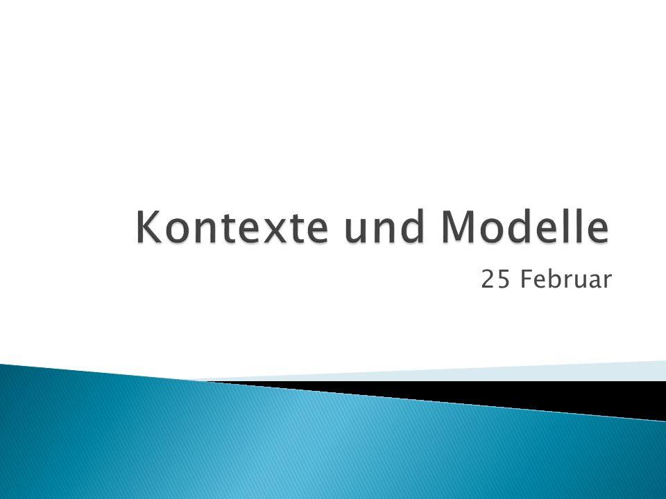 Kontexte und Modelle 25 Februar