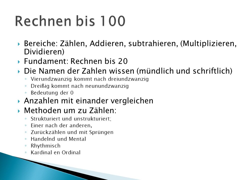 Rechnen bis 100 Bereiche: Zählen, Addieren, subtrahieren, (Multiplizieren, Dividieren) Fundament: Rechnen bis 20.
